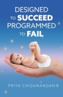 Designed to Succeed Programmed to Fail Cover Image