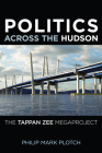 Politics Across the Hudson: The Tappan Zee Megaproject (Rivergate Regionals Collection) Cover Image