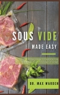 Sous Vide Made Easy: The Super Modern Cookbook For Quick and Easy Cooking at Home Cover Image