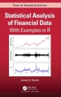 Statistical Analysis of Financial Data: With Examples in R (Chapman & Hall/CRC Texts in Statistical Science) Cover Image