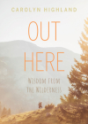 Out Here: Wisdom from the Wilderness Cover Image