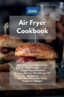 Air Fryer Cookbook: What to Cook and How to Get Best Results. Complete and Effortless Cuisinart Air Fryer Oven Recipes for Beginners. Affo Cover Image