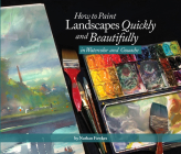 How to Paint Landscapes Quickly and Beautifully in Watercolor and Gouache Cover Image