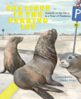 Sea Lions in the Parking Lot: Animals On The Move In A Time Of Pandemic Cover Image