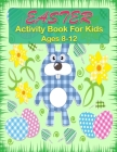 Easter Activity Book For Kids Ages 8-12: Easter Activity Pages including Sudoku, Mazes and Work Search & Over 20 Easter Egg Coloring Pages and Many Mo Cover Image