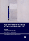 East Asian Art History in a Transnational Context (Routledge Research in Art History) Cover Image