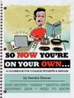 So Now You're on Your Own....: A Cookbook for College Students & Singles Cover Image