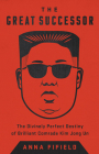 The Great Successor: The Divinely Perfect Destiny of Brilliant Comrade Kim Jong Un Cover Image