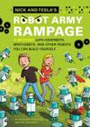 Nick and Tesla's Robot Army Rampage: A Mystery with Hoverbots, Bristle Bots, and Other Robots You Can Build Yourself Cover Image