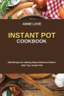 Instant Pot Cookbook: 240 Recipes for Making Many Delicious Dishes with Your Instant Pot Cover Image
