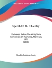 Speech Of M. P. Gentry: Delivered Before The Whig State Convention Of Nashville, March 20, 1851 (1851) Cover Image