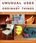 Unusual Uses for Ordinary Things: 250 Creative Solutions Using Everyday Items Cover Image
