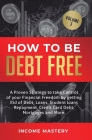 How to be Debt Free: A proven strategy to take control of your financial freedom by getting rid of debt, loans, student loans repayment, cr Cover Image