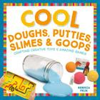 Cool Doughs, Putties, Slimes, & Goops: Crafting Creative Toys & Amazing Games (Cool Toys & Games) Cover Image