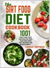 The Sirt Food Diet Cookbook: 1001 Fuss Free, Fast and Healthy New Year Sirt Food Diet Recipes for Whole Family Cover Image