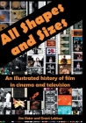 All Shapes and Sizes: An illustrated history of film in cinema and television Cover Image