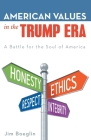 American Values in the Trump Era: A Battle for the Soul of America Cover Image