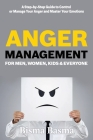 Anger Management for Men, Women, Kids and Everyone: A Step-by-Step Guide to Control or Manage Your Anger and Master Your Emotions Cover Image