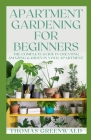 Apartment Gardening for Beginners: The Complete Guide In Creating Amazing Gardening In Your Apartment Cover Image