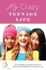My Crazy Teenage Life: The Ultimate Expression Diary for Venting, Self-Reflections and Self-Love Cover Image
