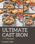 111 Ultimate Cast Iron Recipes: The Best-ever of Cast Iron Cookbook Cover Image