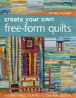 Create Your Own Free-Form Quilts-Print-On-Demand-Edition: A Stress-Free Journey to Original Design Cover Image