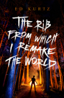 The Rib from Which I Remake the World Cover Image