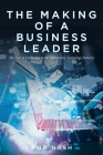 The Making of a Business Leader: My Path to Leadership in the Information Technology Industry Cover Image