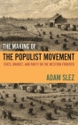The Making of the Populist Movement: State, Market, and Party on the Western Frontier Cover Image