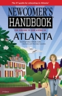 Newcomer's Handbook for Moving To and Living In Atlanta: Including Fulton, DeKalb, Cobb, Gwinnett, and Cherokee Counties (Newcomer's Handbooks) Cover Image
