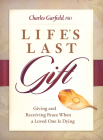 Life's Last Gift: Giving and Receiving Peace When a Loved One Is Dying Cover Image