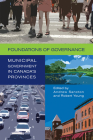 Foundations of Governance: Municipal Government in Canada's Provinces (Institute of Public Administration of Canada Series in Public Management and Governance) Cover Image