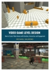 Video Game Level Design: How to Create Video Games with Emotion, Interaction, and Engagement Cover Image