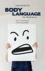 Body Language For Beginners: Learn To Recognize Non-Verbal Signs Cover Image