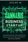 Cannabis Business Startup: 2 BOOKS - A Step-By-Step Guide to Starting A Marijuana Business from Grow to Sale, with 32 WAYS TO MAKE MONEY Cover Image