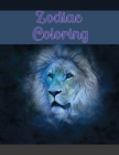 Zodiac Coloring: Coloring Book For Adults With Amazing Astrology Design and Horoscope Signs for Colorist Artist to Create Art Masterpie Cover Image