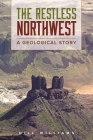 The Restless Northwest: A Geological Story Cover Image