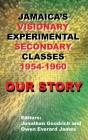 Our Story: Jamaica's Visionary Experimental Secondary Classes 1954 - 1960 Cover Image
