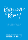 Rediscover the Rosary: The Modern Power of an Ancient Prayer Cover Image