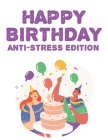 Happy Birthday Anti-Stress Edition: Stress Relieving Birthday Designs And Illustrations To Color, Relaxing Coloring Pages For Kids And Adults Cover Image
