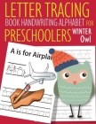 Letter Tracing Book Handwriting Alphabet for Preschoolers Winter Owl: Letter Tracing Book -Practice for Kids - Ages 3+ - Alphabet Writing Practice - H Cover Image