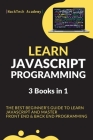 Learn JavaScript Programming: 3 Books in 1 - The Best Beginner's Guide to Learn JavaScript and Master Front End & Back End Programming Cover Image
