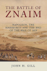 The Battle of Znaim: Napoleon, the Habsburgs and the End of the War of 1809 Cover Image