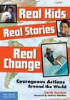 Real Kids, Real Stories, Real Change: Courageous Actions Around the World Cover Image