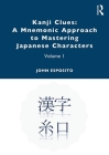 Kanji Clues: A Mnemonic Approach to Mastering Japanese Characters: Volume 1 Cover Image