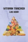 Vitamin Tracker log book: Track vitamin and supplement dosage, frequency, day, and meals taking notes Cover Image
