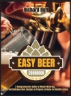 Easy Beer Cookbook: A Comprehensive Guide to Mouth-Watering, Quick and Delicious Beer Recipes to Prepare at Home for Healthy Eating Cover Image