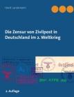 Die Zensur von Zivilpost in Deutschland im 2. Weltkrieg Cover Image