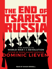 The End of Tsarist Russia: The March to World War I and Revolution Cover Image