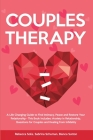 Couples Therapy: A Life Changing Guide to Find Intimacy, Peace and Restore Your Relationship - This Book Includes: Anxiety in Relations Cover Image